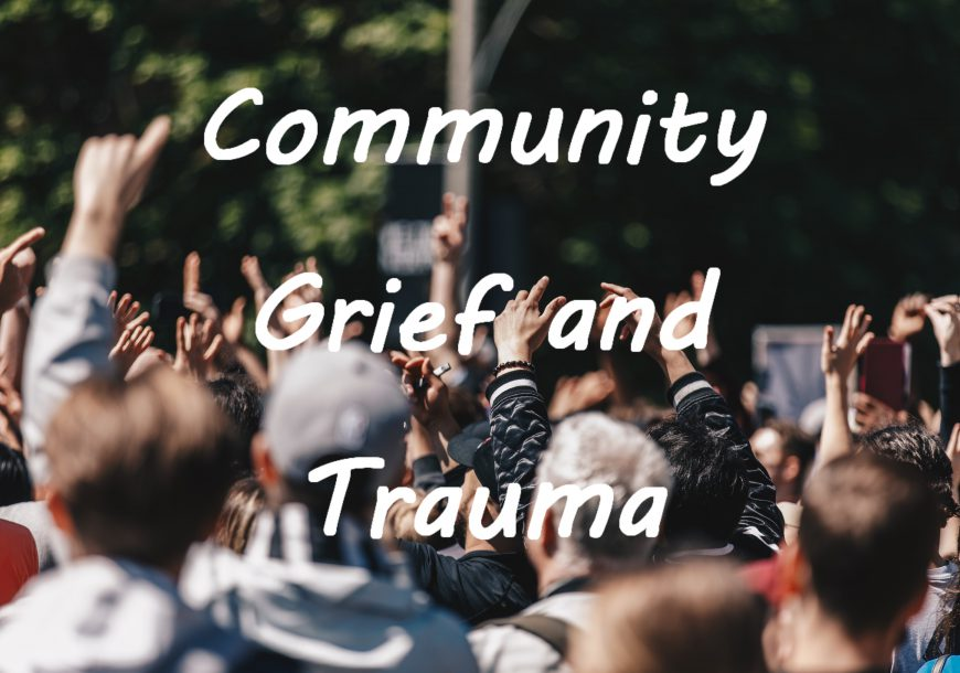 Community Grief and Trauma