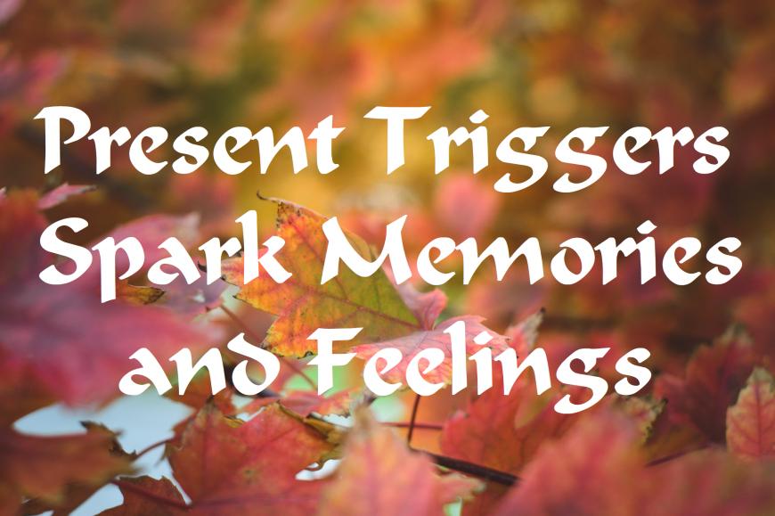 Present Triggers Spark Memories and Feelings