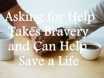 Asking for Help Takes Bravery and Can Save a Life