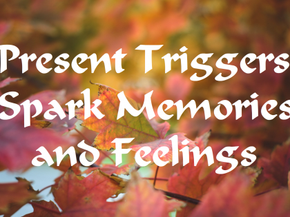 Present Triggers Spark Memories and Feelings
